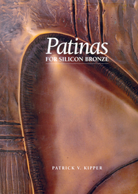 Patinas for Silicon Bronze by Patrick V. Kipper
